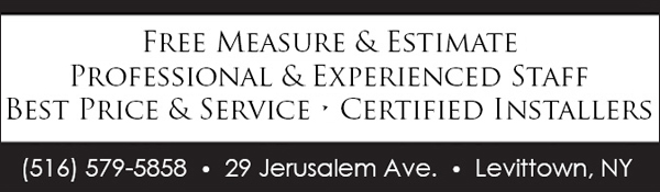 Free Measure & Estimate | Professional & Experienced Staff | Best Price & Service | Certified Installers | (516) 579-5858 | 29 Jerusalem Ave. Levittown, NY